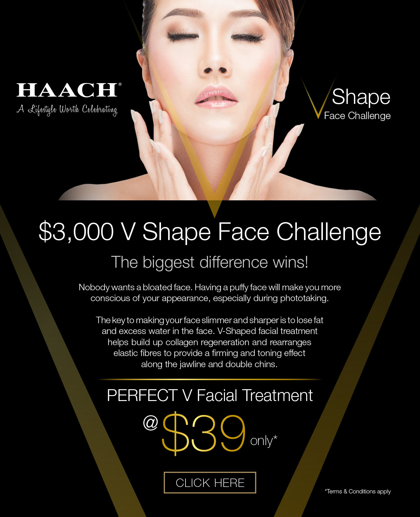 HAACH V Shape Face Challenge - The biggest difference wins! Nobody wants a bloated face. Having a puffy face will make you more conscious of your appearance, especially during photo-taking. Experience the Perfect V-Facial treatment day. Click here to find out more.