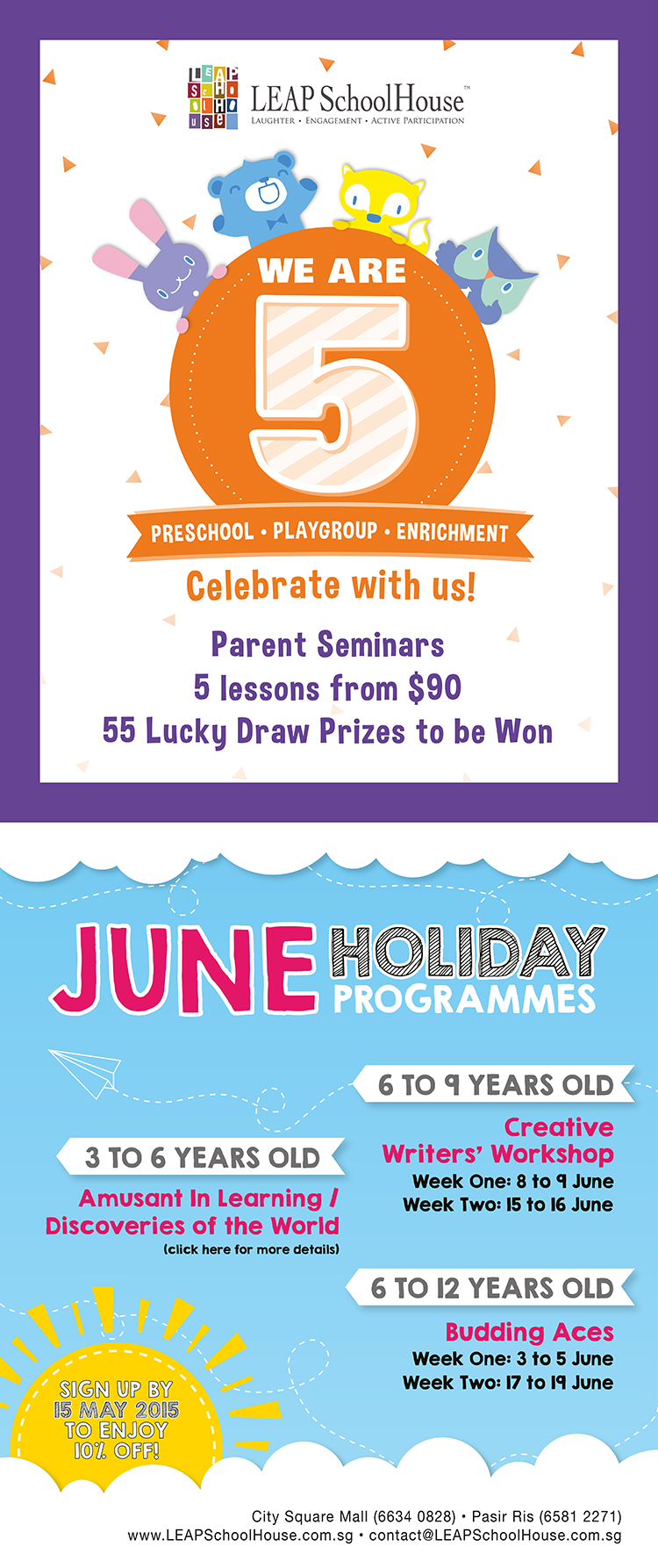 We are 5. Celebrate with us. Parent Seminars, 5 lessons from $90. 55 Lucky Draw Prizes to be Won. June Holiday Programmes for 3 to 12 years old. Amusant in Learning / Discoveries of the World, Creative Writers' workshop and Budding Aces. Sign up 15 May 2015 to enjoy 10% Off!