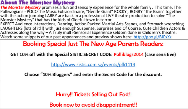 Calling all parents, don't miss out 22nd November at the Drama Centre! FREE Admission to The Polliwogs' Carnival and join us in solving a MONSTER MYSTERY together! Book your Monster Mystery Tickets now at SISTIC with a special blogger 10% discount. Promo Code: Polliblogs2014