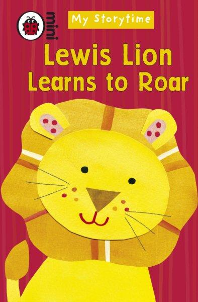 My Storytime Lewis Lion Learns To Roar